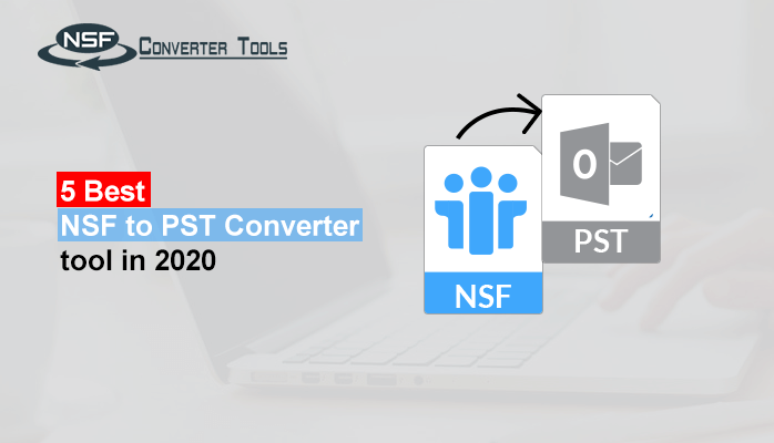 Top 5 Best NSF to PST Converter tool in 2020
